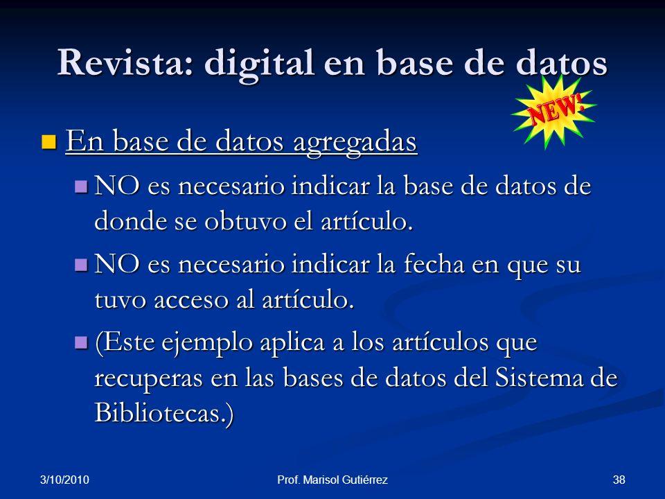 3/10/2010 38Prof. Marisol Gutiérrez Revista: digital en base de datos En base de datos agregadas En base de datos agregadas NO es necesario indicar la