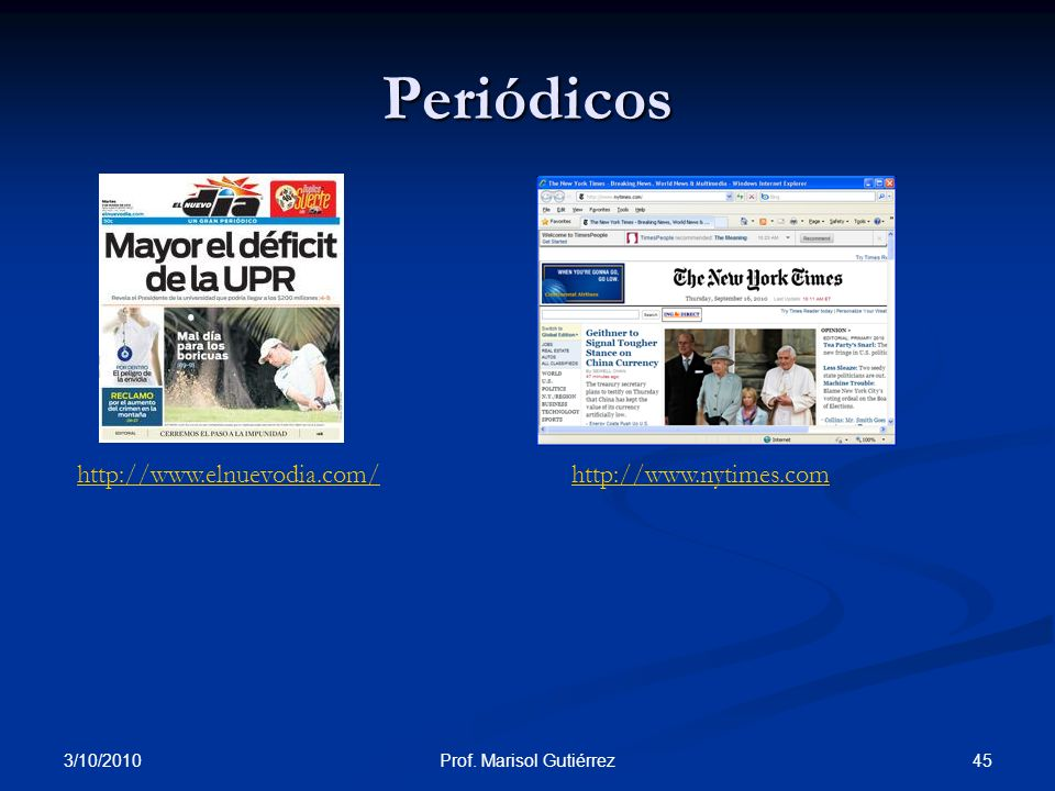 3/10/2010 45Prof. Marisol Gutiérrez Periódicos http://www.elnuevodia.com/http://www.nytimes.com