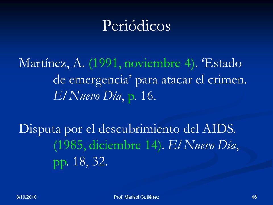 3/10/2010 46Prof. Marisol Gutiérrez Periódicos Martínez, A. (1991, noviembre 4). Estado de emergencia para atacar el crimen. El Nuevo Día, p. 16. Disp