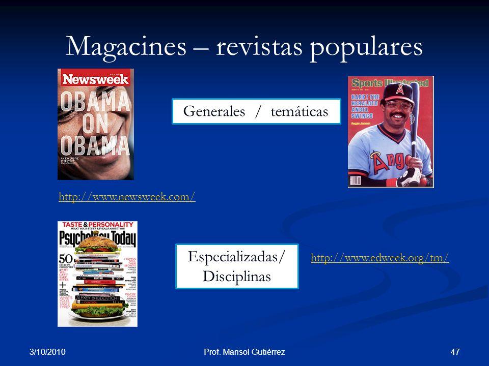 3/10/2010 47Prof. Marisol Gutiérrez Magacines – revistas populares http://www.edweek.org/tm/ Generales / temáticas Especializadas/ Disciplinas http://