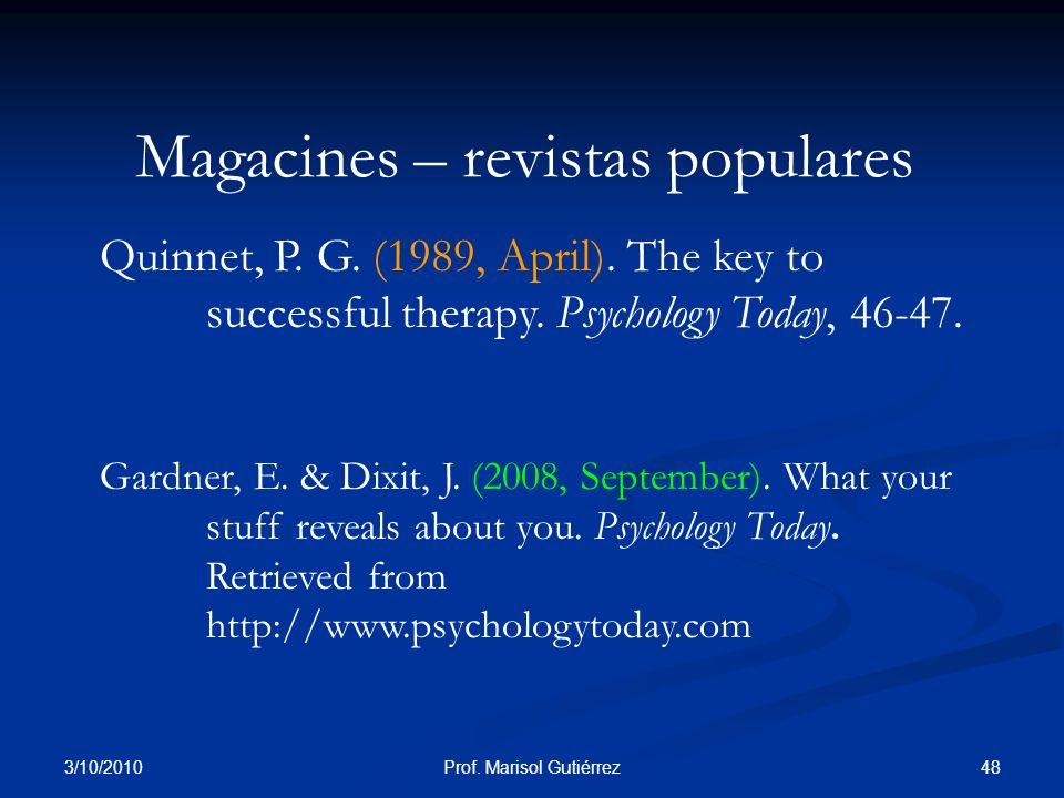 3/10/2010 48Prof. Marisol Gutiérrez Magacines – revistas populares Quinnet, P. G. (1989, April). The key to successful therapy. Psychology Today, 46-4