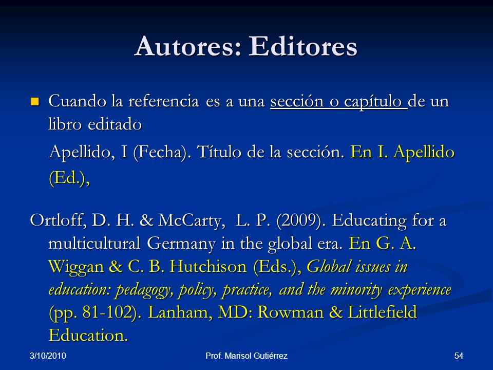 3/10/2010 54Prof. Marisol Gutiérrez Autores: Editores Cuando la referencia es a una sección o capítulo de un libro editado Cuando la referencia es a u