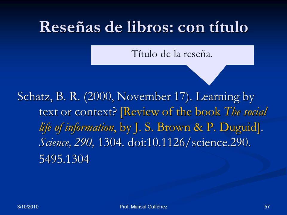3/10/2010 57Prof. Marisol Gutiérrez Reseñas de libros: con título Schatz, B. R. (2000, November 17). Learning by text or context? [Review of the book