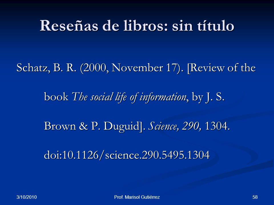 3/10/2010 58Prof. Marisol Gutiérrez Reseñas de libros: sin título Schatz, B. R. (2000, November 17). [Review of the book The social life of informatio