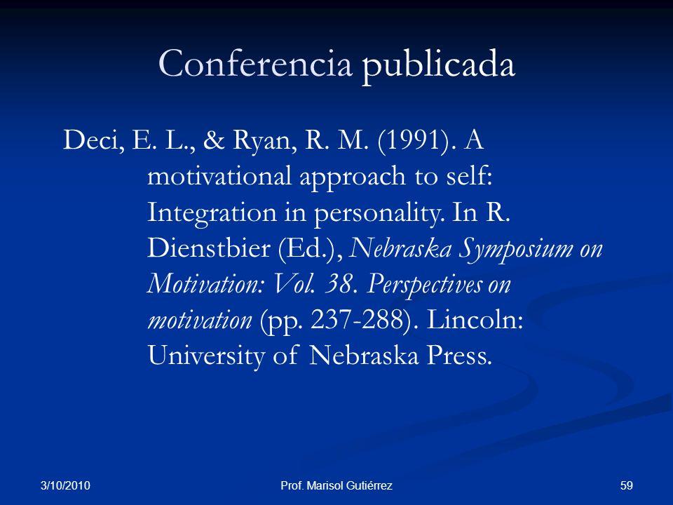 3/10/2010 59Prof. Marisol Gutiérrez Conferencia publicada Deci, E. L., & Ryan, R. M. (1991). A motivational approach to self: Integration in personali