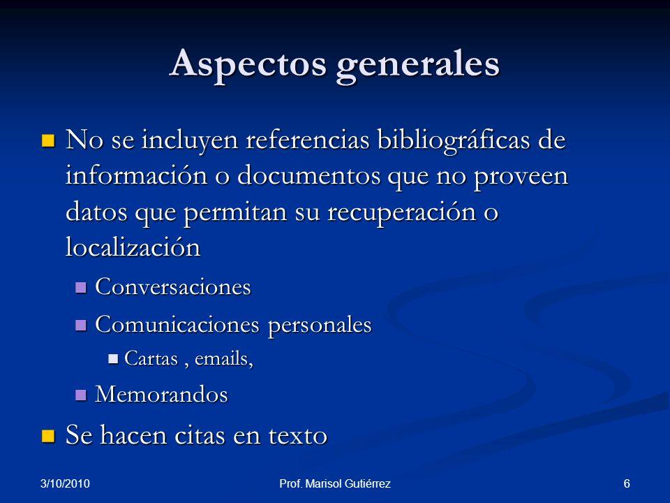 3/10/2010 6Prof. Marisol Gutiérrez Aspectos generales No se incluyen referencias bibliográficas de información o documentos que no proveen datos que p