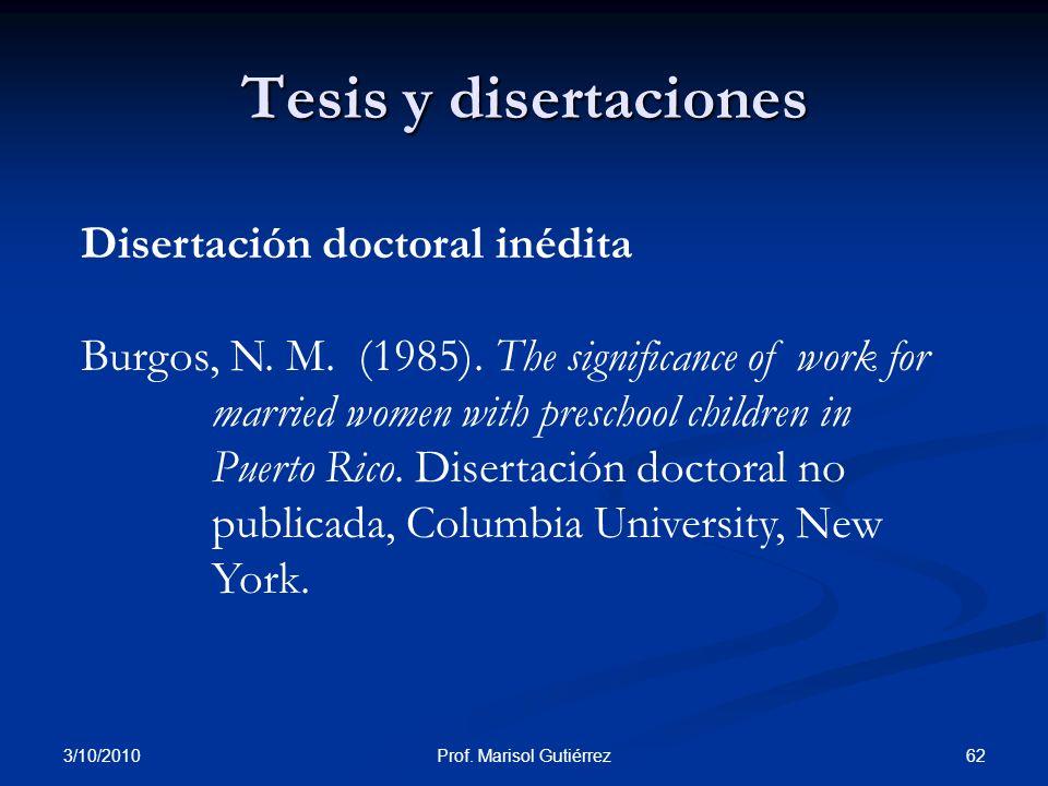 3/10/2010 62Prof. Marisol Gutiérrez Tesis y disertaciones Disertación doctoral inédita Burgos, N. M. (1985). The significance of work for married wome
