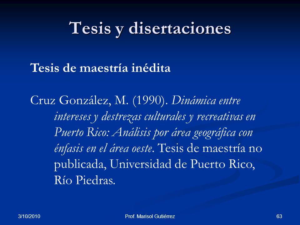 3/10/2010 63Prof. Marisol Gutiérrez Tesis y disertaciones Tesis de maestría inédita Cruz González, M. (1990). Dinámica entre intereses y destrezas cul