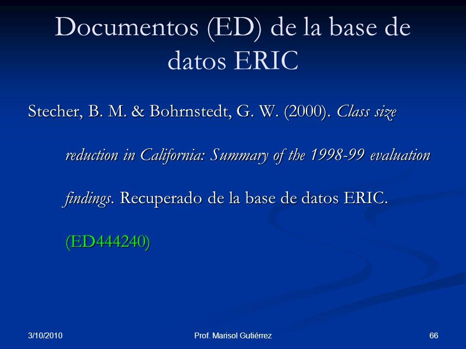 3/10/2010 66Prof. Marisol Gutiérrez Documentos (ED) de la base de datos ERIC Stecher, B. M. & Bohrnstedt, G. W. (2000). Class size reduction in Califo