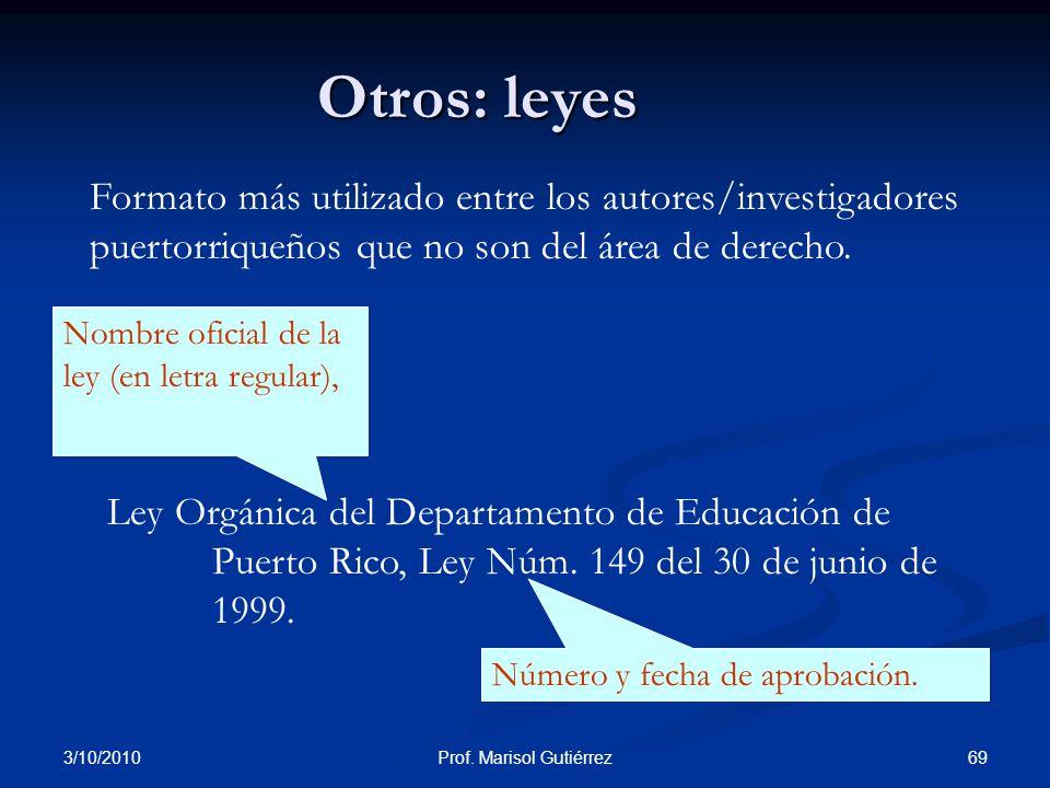 3/10/2010 69Prof. Marisol Gutiérrez Número y fecha de aprobación. Nombre oficial de la ley (en letra regular), Formato más utilizado entre los autores