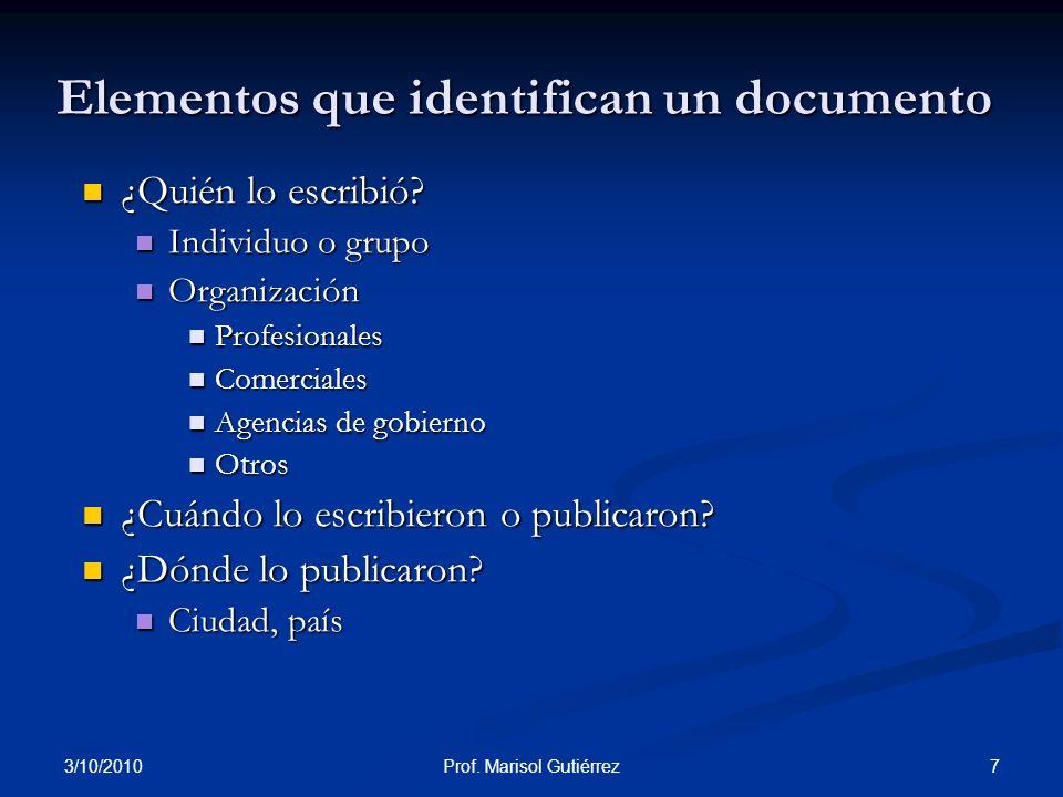 3/10/2010 7Prof. Marisol Gutiérrez Elementos que identifican un documento ¿Quién lo escribió? ¿Quién lo escribió? Individuo o grupo Individuo o grupo