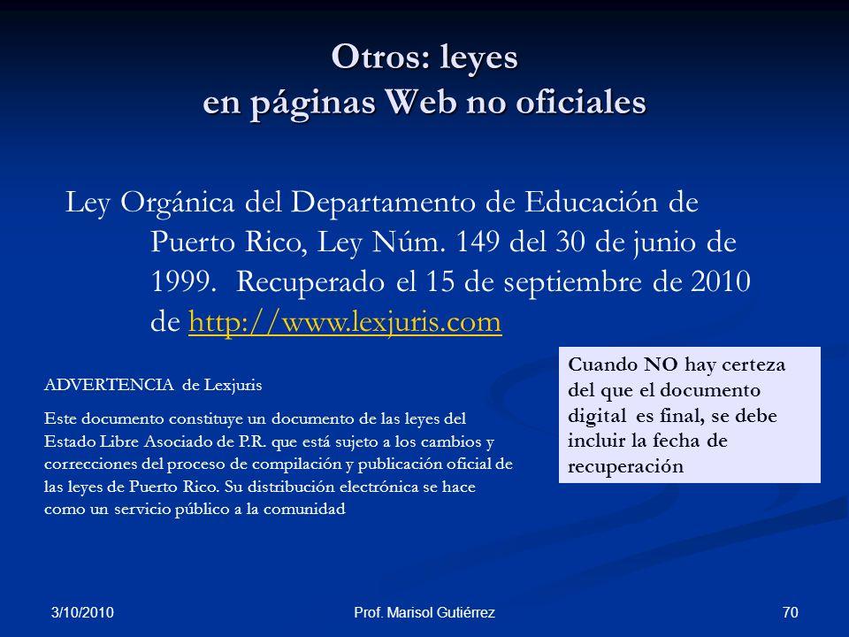 3/10/2010 70Prof. Marisol Gutiérrez Otros: leyes en páginas Web no oficiales Ley Orgánica del Departamento de Educación de Puerto Rico, Ley Núm. 149 d