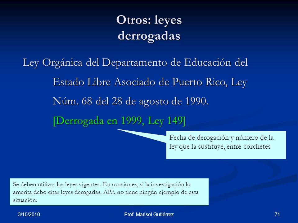 3/10/2010 71Prof. Marisol Gutiérrez Otros: leyes derrogadas Ley Orgánica del Departamento de Educación del Estado Libre Asociado de Puerto Rico, Ley N
