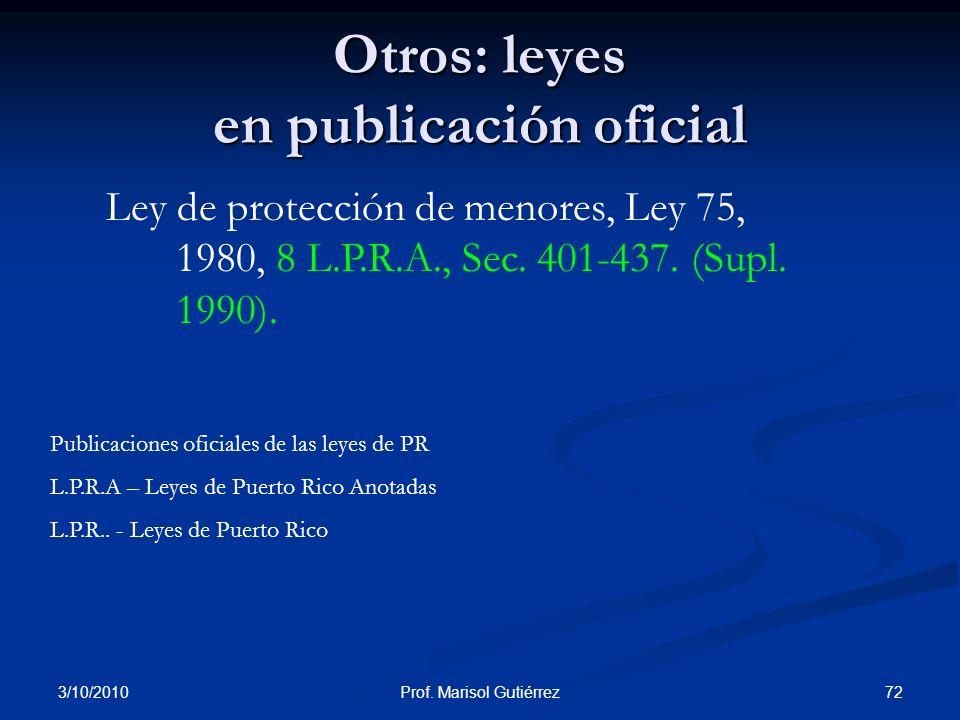 3/10/2010 72Prof. Marisol Gutiérrez Otros: leyes en publicación oficial Ley de protección de menores, Ley 75, 1980, 8 L.P.R.A., Sec. 401-437. (Supl. 1