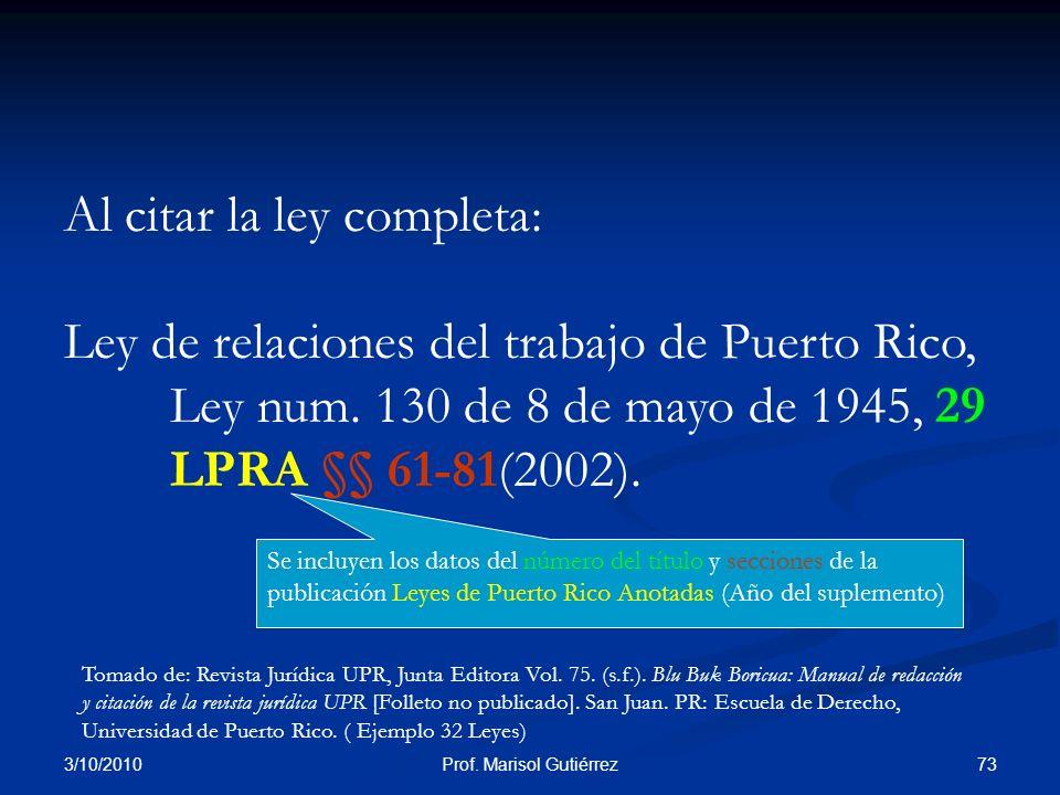 3/10/2010 73Prof. Marisol Gutiérrez Al citar la ley completa: Ley de relaciones del trabajo de Puerto Rico, Ley num. 130 de 8 de mayo de 1945, 29 LPRA