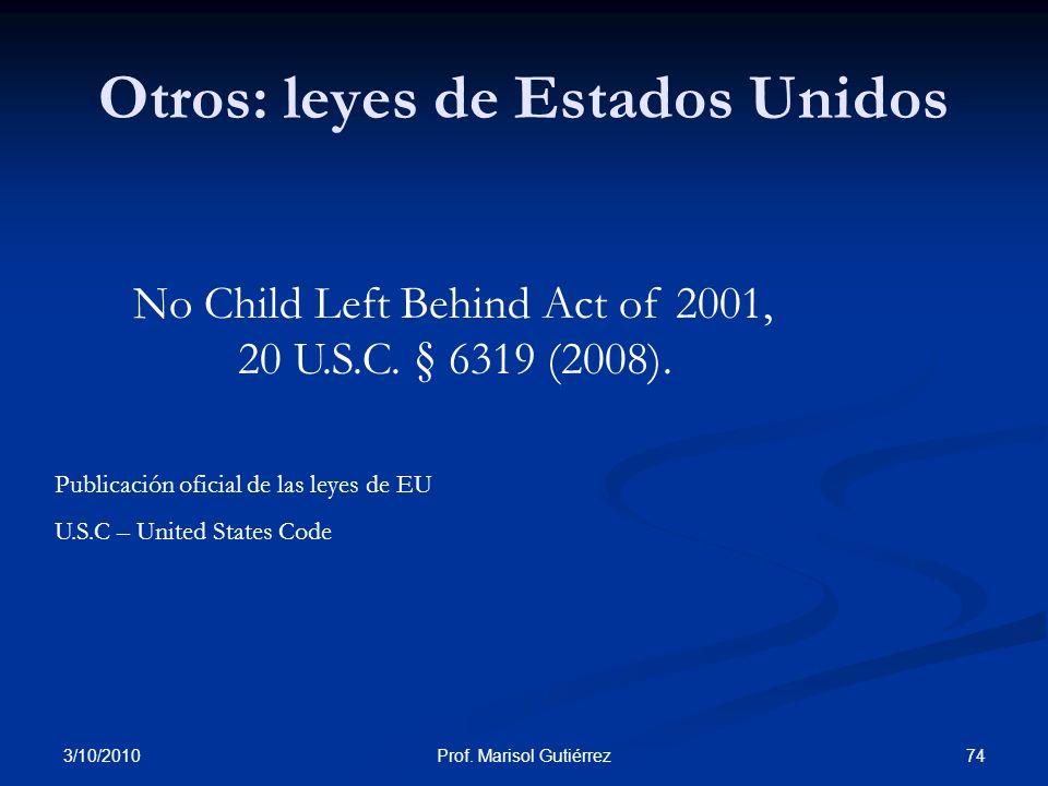 3/10/2010 74Prof. Marisol Gutiérrez Otros: leyes de Estados Unidos No Child Left Behind Act of 2001, 20 U.S.C. § 6319 (2008). Publicación oficial de l