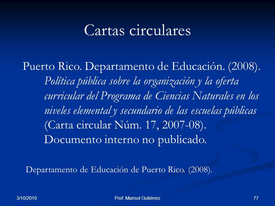 3/10/2010 77Prof. Marisol Gutiérrez Puerto Rico. Departamento de Educación. (2008). Política pública sobre la organización y la oferta curricular del