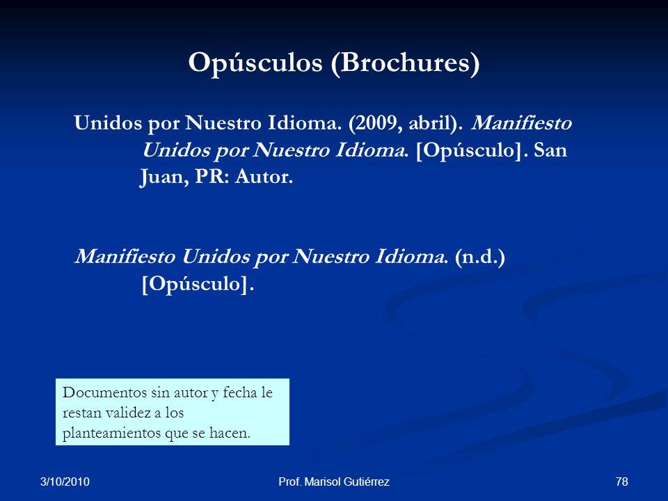 3/10/2010 78Prof. Marisol Gutiérrez Opúsculos (Brochures) Unidos por Nuestro Idioma. (2009, abril). Manifiesto Unidos por Nuestro Idioma. [Opúsculo].