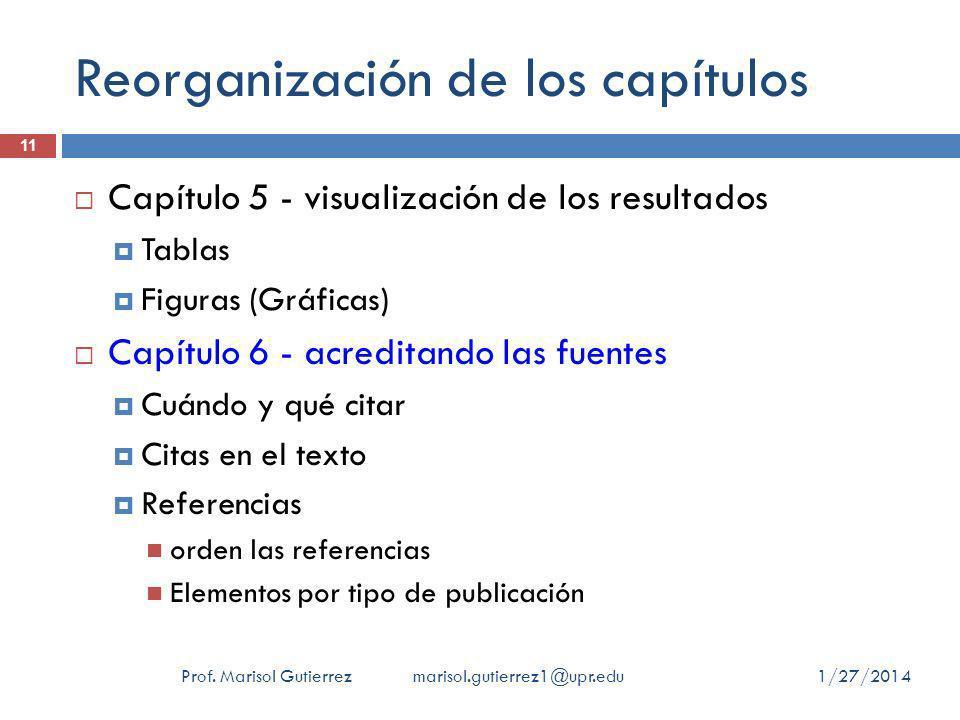 Reorganización de los capítulos 1/27/2014Prof. Marisol Gutierrez marisol.gutierrez1@upr.edu 11 Capítulo 5 - visualización de los resultados Tablas Fig