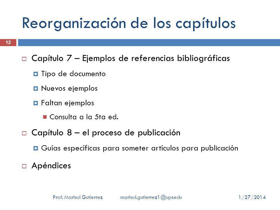 Reorganización de los capítulos 1/27/2014Prof. Marisol Gutierrez marisol.gutierrez1@upr.edu 12 Capítulo 7 – Ejemplos de referencias bibliográficas Tip