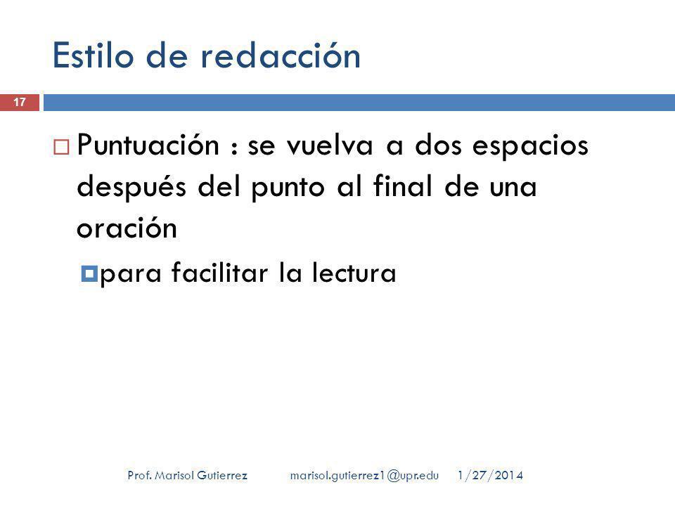 Estilo de redacción 1/27/2014Prof. Marisol Gutierrez marisol.gutierrez1@upr.edu 17 Puntuación : se vuelva a dos espacios después del punto al final de