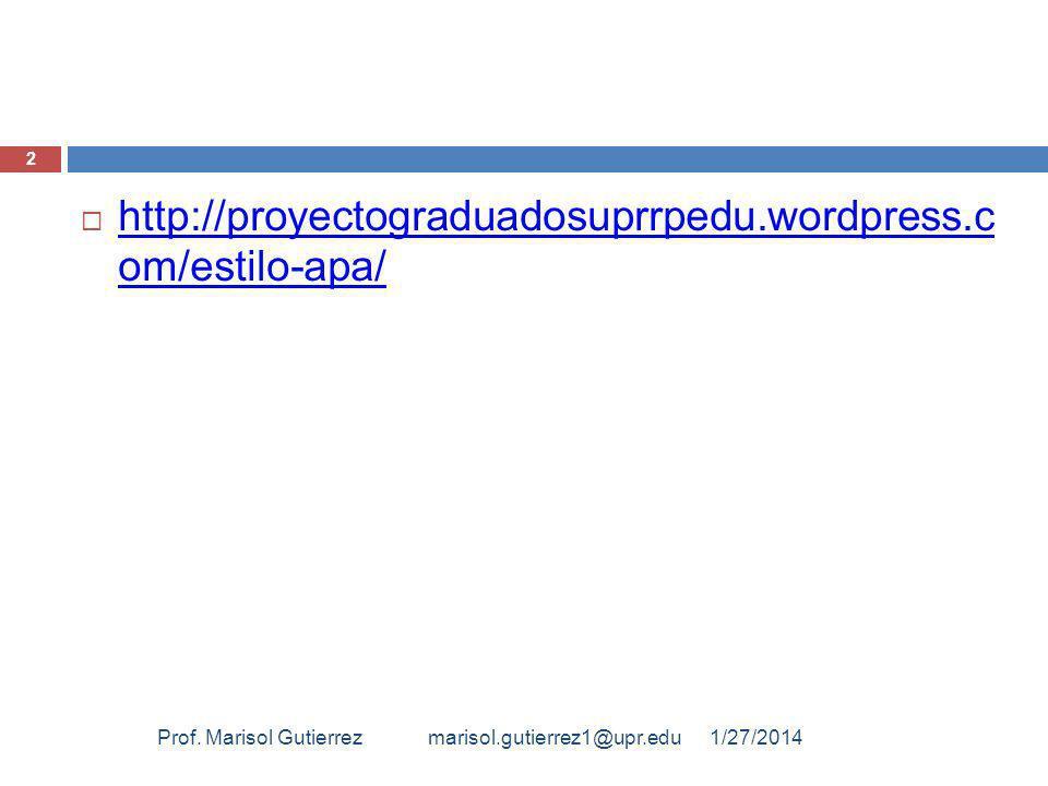 http://proyectograduadosuprrpedu.wordpress.c om/estilo-apa/ http://proyectograduadosuprrpedu.wordpress.c om/estilo-apa/ 1/27/2014Prof. Marisol Gutierr