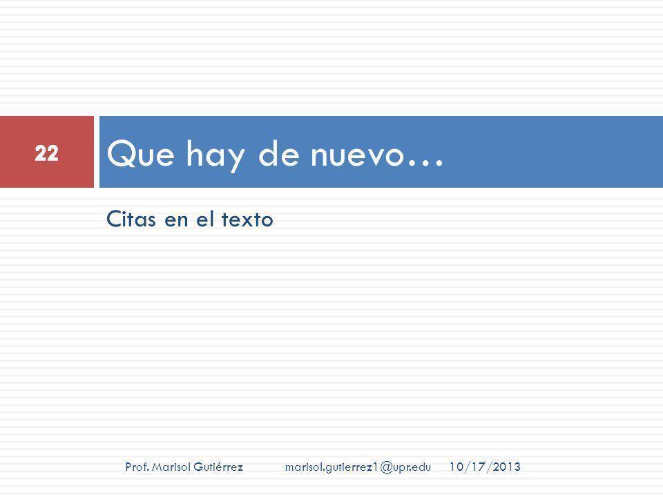 Citas en el texto Que hay de nuevo… 10/17/2013 22 Prof. Marisol Gutiérrez marisol.gutierrez1@upr.edu 22