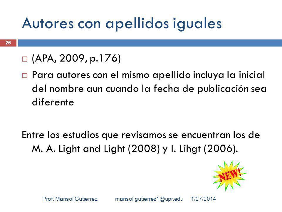 Autores con apellidos iguales (APA, 2009, p.176) Para autores con el mismo apellido incluya la inicial del nombre aun cuando la fecha de publicación s