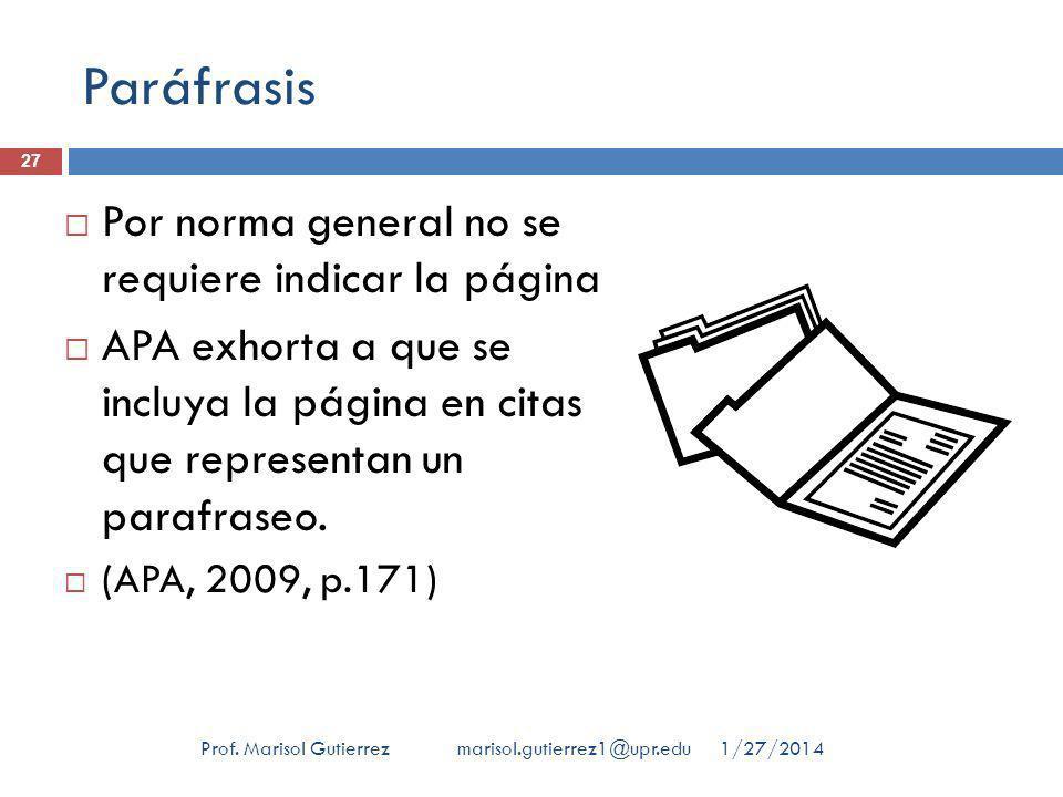Paráfrasis Por norma general no se requiere indicar la página APA exhorta a que se incluya la página en citas que representan un parafraseo.