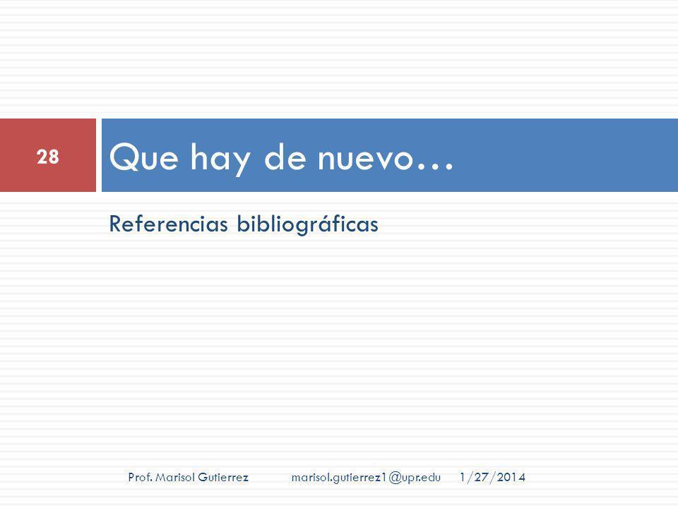 Referencias bibliográficas Que hay de nuevo… 1/27/2014 28 Prof. Marisol Gutierrez marisol.gutierrez1@upr.edu