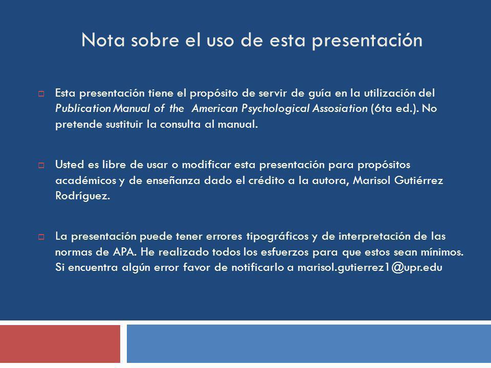 Nota sobre el uso de esta presentación Esta presentación tiene el propósito de servir de guía en la utilización del Publication Manual of the American Psychological Assosiation (6ta ed.).