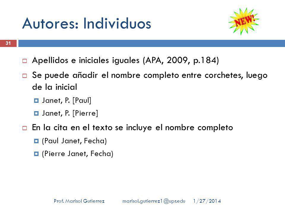 Autores: Individuos 1/27/2014Prof. Marisol Gutierrez marisol.gutierrez1@upr.edu 31 Apellidos e iniciales iguales (APA, 2009, p.184) Se puede añadir el