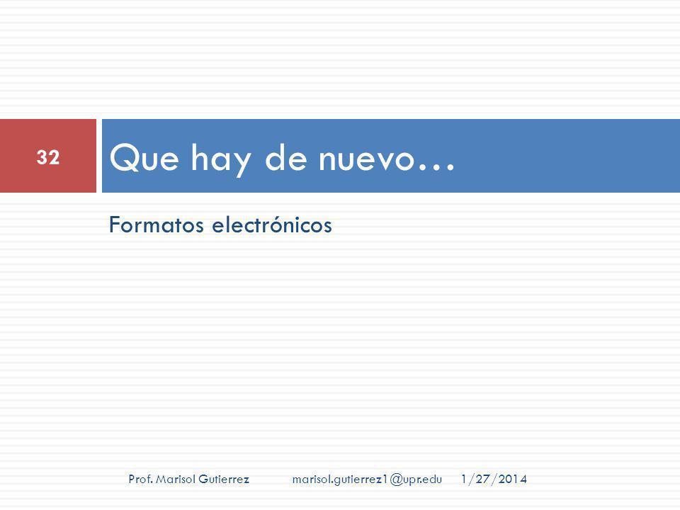 Formatos electrónicos Que hay de nuevo… 1/27/2014 32 Prof. Marisol Gutierrez marisol.gutierrez1@upr.edu