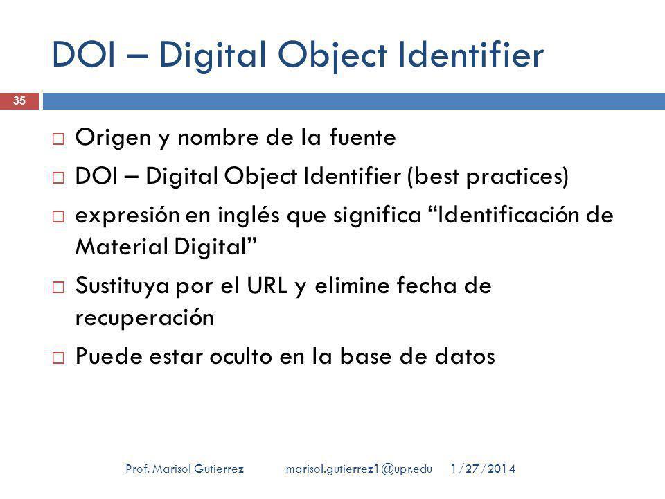 DOI – Digital Object Identifier 1/27/2014Prof. Marisol Gutierrez marisol.gutierrez1@upr.edu 35 Origen y nombre de la fuente DOI – Digital Object Ident