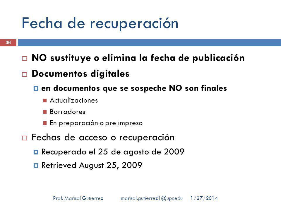 Fecha de recuperación 1/27/2014Prof. Marisol Gutierrez marisol.gutierrez1@upr.edu 36 NO sustituye o elimina la fecha de publicación Documentos digital