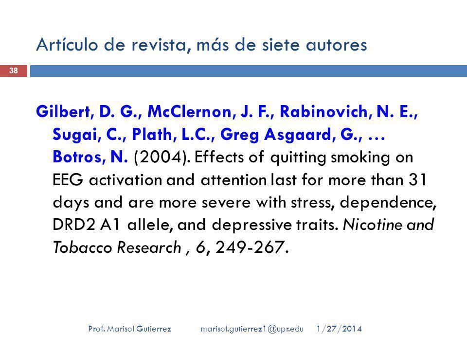 Artículo de revista, más de siete autores 1/27/2014Prof. Marisol Gutierrez marisol.gutierrez1@upr.edu 38 Gilbert, D. G., McClernon, J. F., Rabinovich,