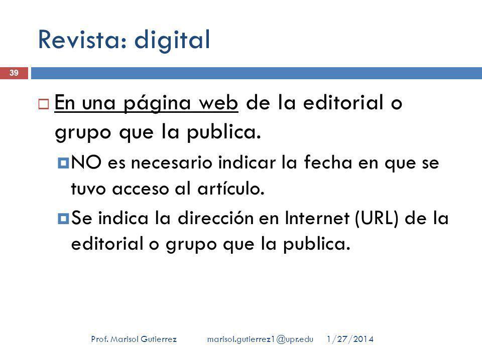 Revista: digital 1/27/2014Prof. Marisol Gutierrez marisol.gutierrez1@upr.edu 39 En una página web de la editorial o grupo que la publica. NO es necesa