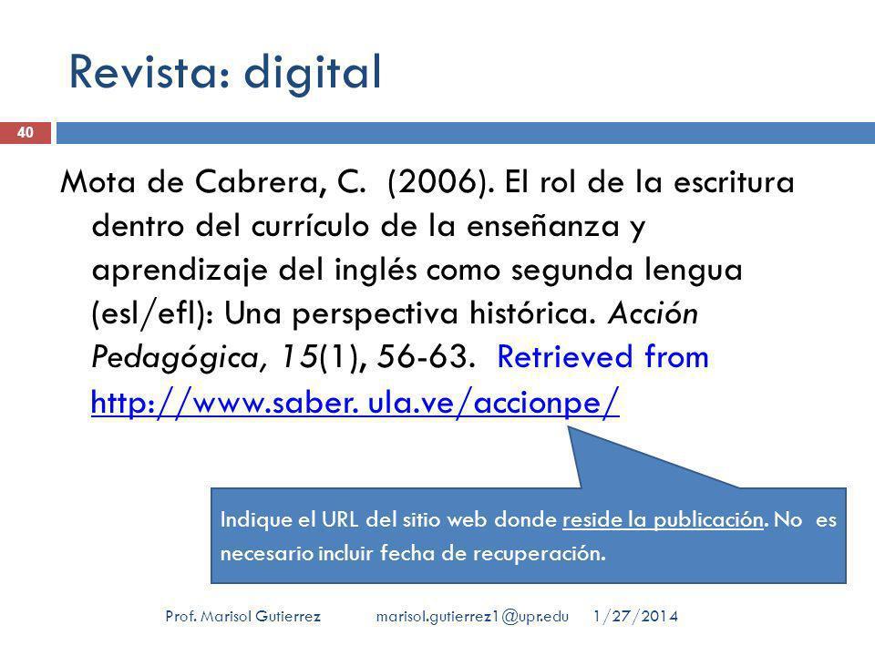 Revista: digital 1/27/2014Prof. Marisol Gutierrez marisol.gutierrez1@upr.edu 40 Mota de Cabrera, C. (2006). El rol de la escritura dentro del currícul