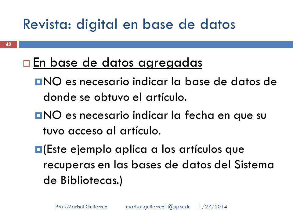 Revista: digital en base de datos 1/27/2014Prof. Marisol Gutierrez marisol.gutierrez1@upr.edu 42 En base de datos agregadas NO es necesario indicar la