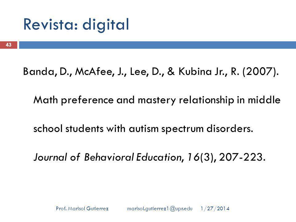 Revista: digital 1/27/2014Prof. Marisol Gutierrez marisol.gutierrez1@upr.edu 43 Banda, D., McAfee, J., Lee, D., & Kubina Jr., R. (2007). Math preferen