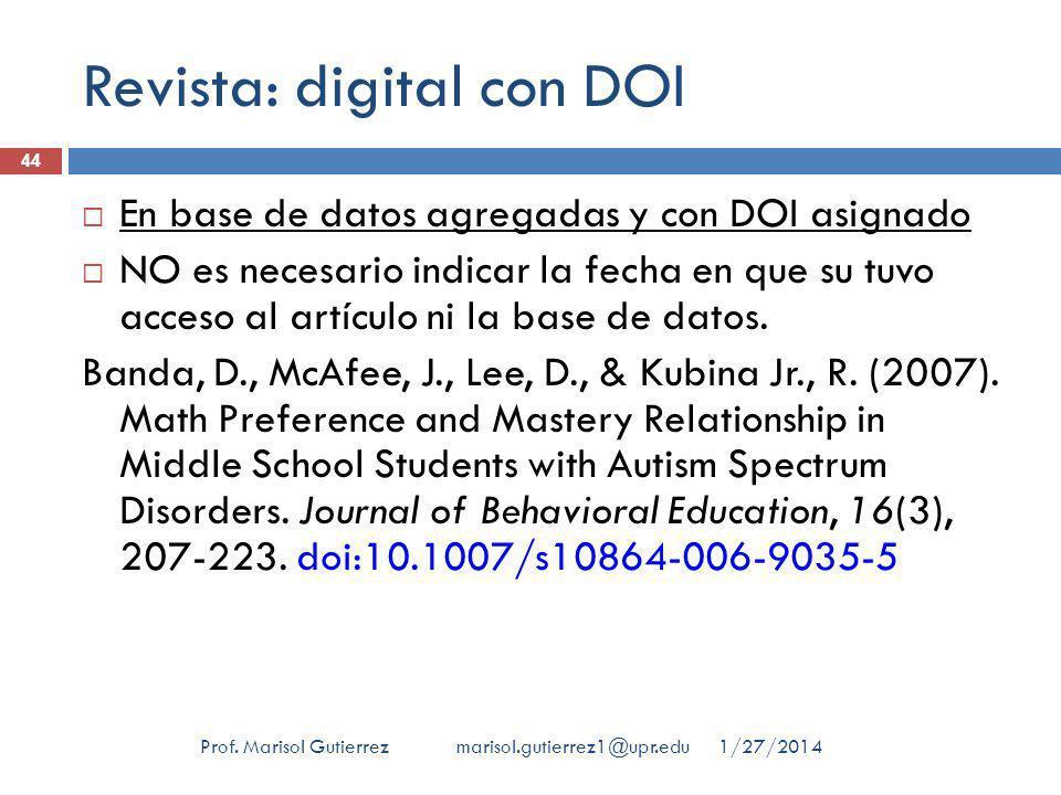 Revista: digital con DOI 1/27/2014Prof. Marisol Gutierrez marisol.gutierrez1@upr.edu 44 En base de datos agregadas y con DOI asignado NO es necesario