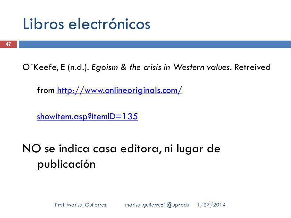 Libros electrónicos 1/27/2014Prof. Marisol Gutierrez marisol.gutierrez1@upr.edu 47 O´Keefe, E (n.d.). Egoism & the crisis in Western values. Retreived