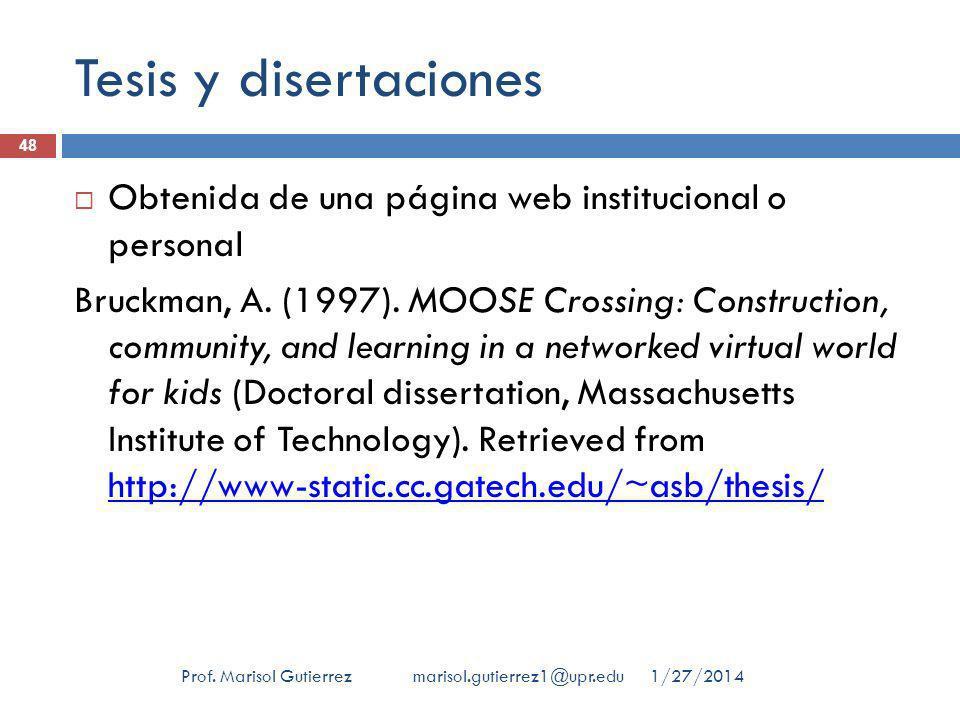 Tesis y disertaciones 1/27/2014Prof. Marisol Gutierrez marisol.gutierrez1@upr.edu 48 Obtenida de una página web institucional o personal Bruckman, A.