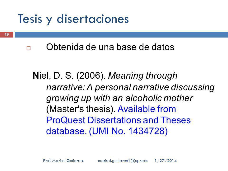 Tesis y disertaciones 1/27/2014Prof. Marisol Gutierrez marisol.gutierrez1@upr.edu 49 Obtenida de una base de datos Niel, D. S. (2006). Meaning through