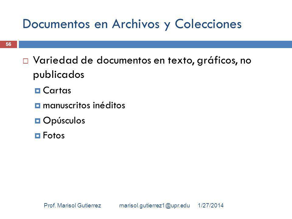 Documentos en Archivos y Colecciones Variedad de documentos en texto, gráficos, no publicados Cartas manuscritos inéditos Opúsculos Fotos 1/27/2014Prof.