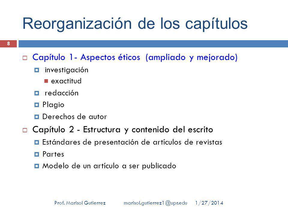 Reorganización de los capítulos Capítulo 1- Aspectos éticos (ampliado y mejorado) investigación exactitud redacción Plagio Derechos de autor Capítulo