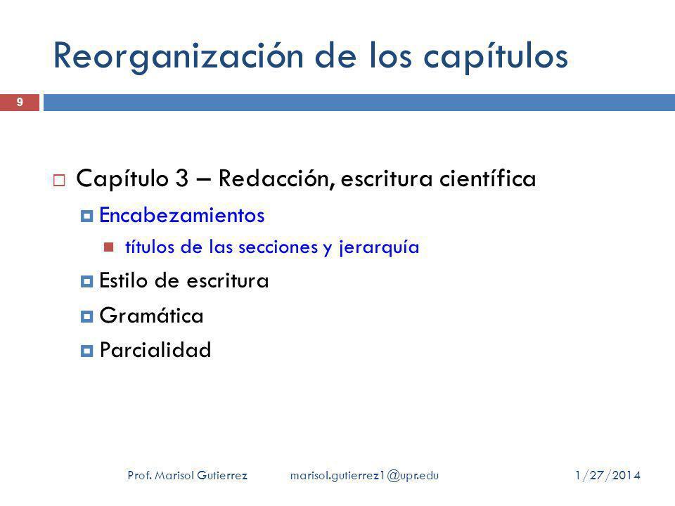 Reorganización de los capítulos Capítulo 3 – Redacción, escritura científica Encabezamientos títulos de las secciones y jerarquía Estilo de escritura