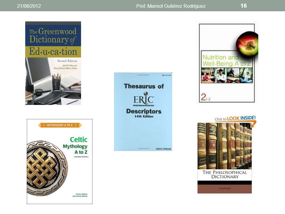 Ejercicio ¿Qué fuentes de información puedes utilizar para preparar el marco conceptual? 21/06/2012Prof. Marisol Gutiérez Rodríguez 15