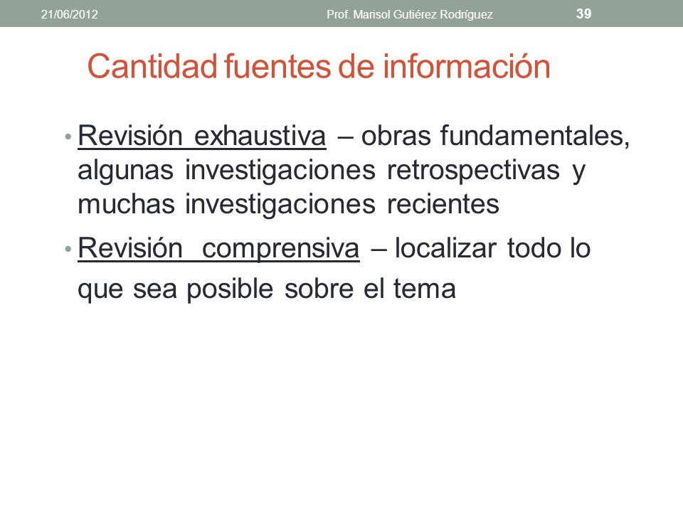 Fuentes para localizar la literatura Redes personales de comunicación Expertos Grupos de interés 21/06/2012Prof. Marisol Gutiérez Rodríguez 38