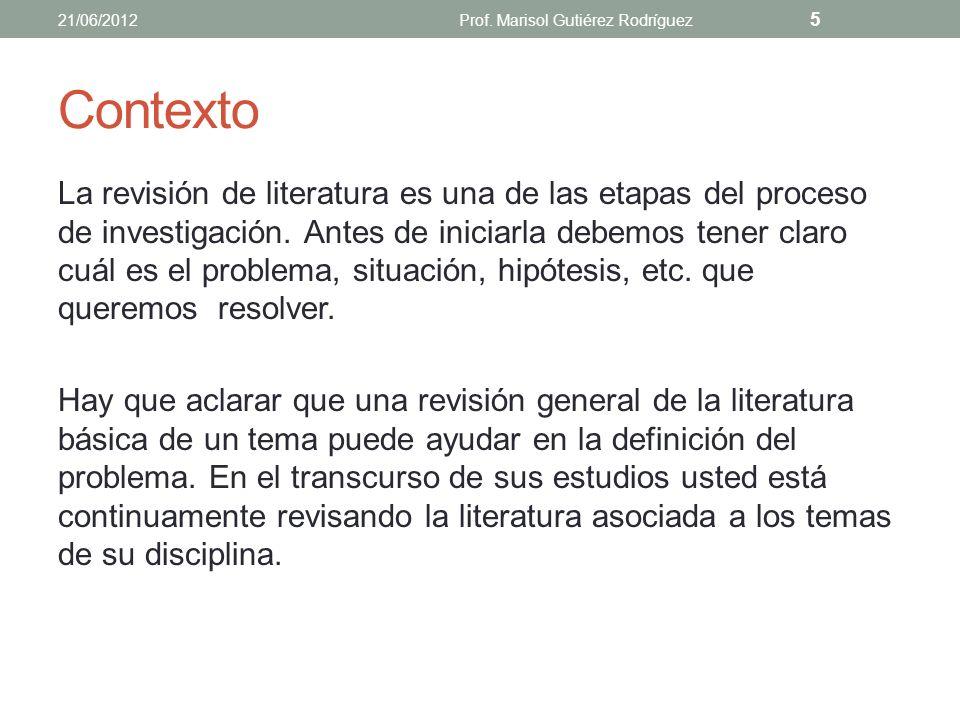 Ejercicio ¿Qué entiendes por revisión de literatura? 21/06/2012Prof. Marisol Gutiérez Rodríguez 4